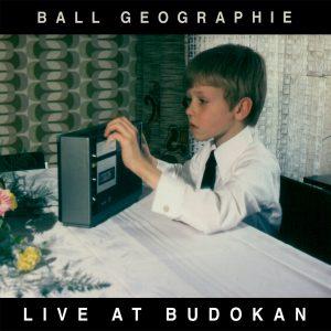 Ball Geographie - Live At Budokan